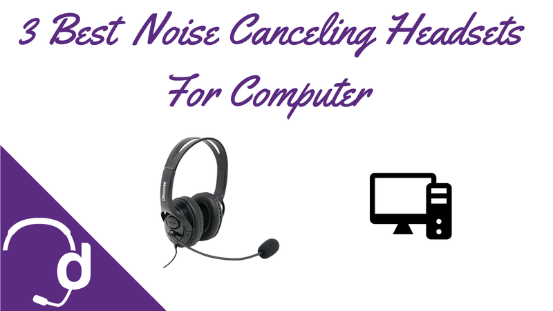 3 Best Noise Canceling Headsets For Call Centers Using Computer Applications | Headset Advisor