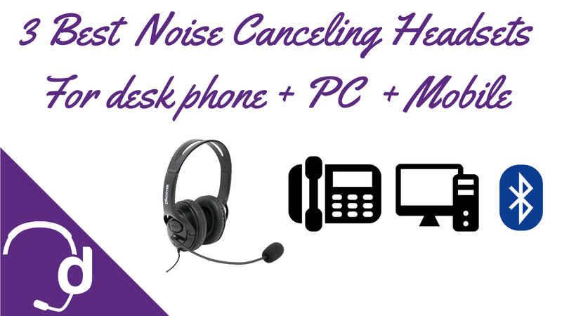 3 Best Noise Canceling Headsets For Call Centers Using Desk Phones + Computer + Bluetooth | Headset Advisor