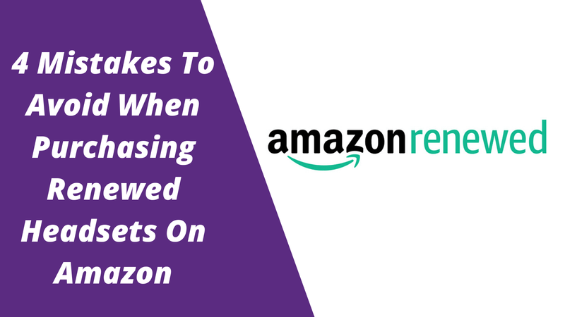 4 Mistakes To Avoid When Purchasing Amazon Renewed Headsets | Headset Advisor