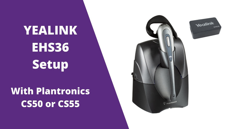 4 Step Yealink EHS36 Setup Guide With Plantronics CS55 Wireless Headset | Headset Advisor