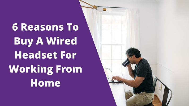 6 Reasons To Buy A Wired Headset For Working From Home | Headset Advisor