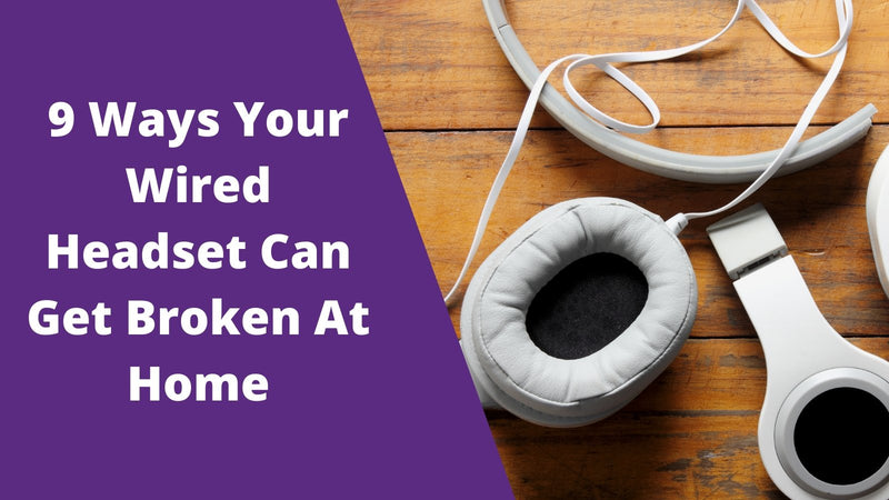 9 Ways Your Wired Headset Can Get Broken At Home | Headset Advisor