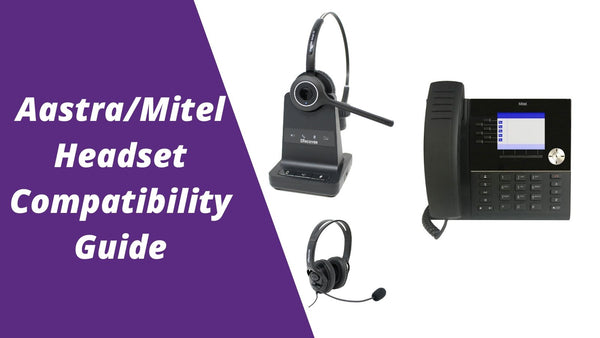 Aastra/Mitel Headset Compatibility Guide: Everything You Need To Know | Headset Advisor