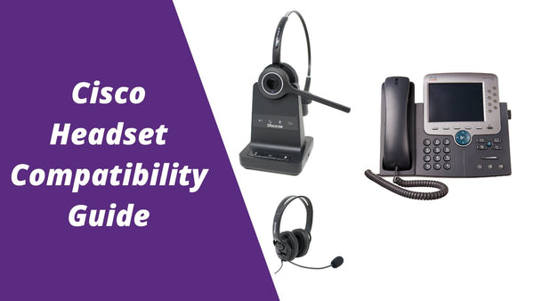 Cisco Headset Compatibility Guide: Everything You Need To Know | Headset Advisor