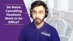 Do Noise Cancelling Headsets Work In An Office? | Headset Advisor