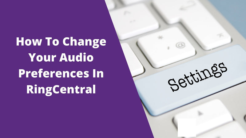 How To Change Your Audio Preferences In RingCentral | Headset Advisor