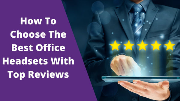 How To Choose The Best Office Headsets With Top Reviews | Headset Advisor