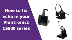 How To Fix Echo In Your Plantronics C054, CS540, C052, C053 and CS530 Wireless Headset | Headset Advisor