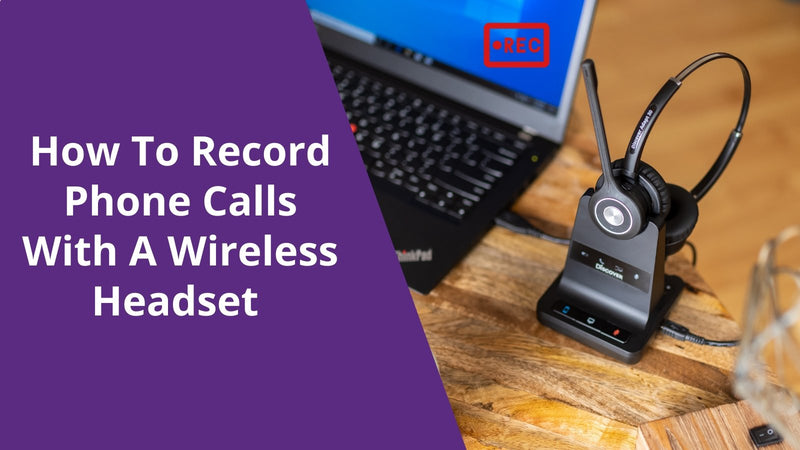 How To Record Phone Calls With A Wireless Headset | Headset Advisor