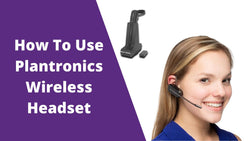 How To Use Plantronics Wireless Headset | Headset Advisor