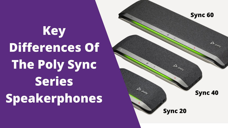 Key Differences Between The Poly Sync 20, Sync 40 and Sync 60 Speakerphones | Headset Advisor