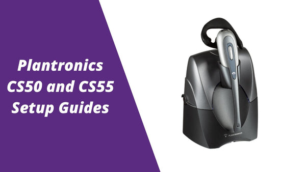 Plantronics CS50 and CS55 Wireless Headset Setup Guides | Headset Advisor