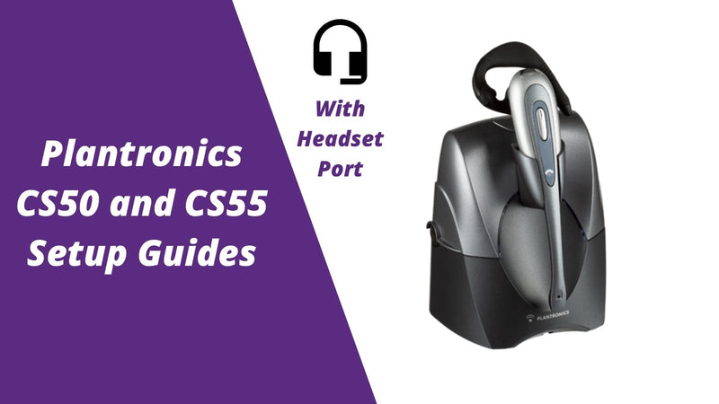 Plantronics CS50 and CS55 Wireless Headset Setup WITH Headset Port | Headset Advisor