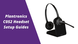 Plantronics CS510, C052 and CS520 Wireless Headset Setup Guides | Headset Advisor