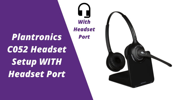 Plantronics CS510, C052 and CS520 Wireless Headset Setup WITH Headset Port | Headset Advisor