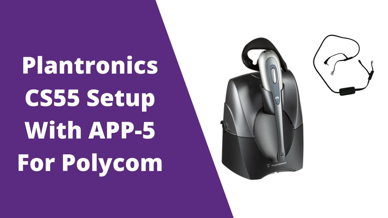 Plantronics CS55 Wireless Headset Setup Guide With APP-5 Hook Switch Cable | Headset Advisor