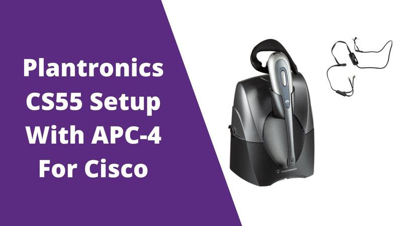 Plantronics CS55 Wireless Headset Setup With APC-4 For Cisco | Headset Advisor