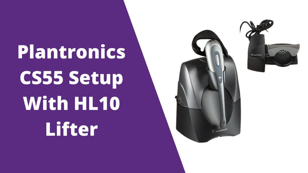 Plantronics CS55 Wireless Headset Setup With HL10 Handset Lifter | Headset Advisor