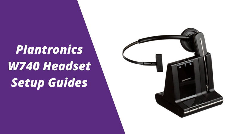 Plantronics Savi W740 Wireless Headset Setup Guides | Headset Advisor
