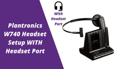 Plantronics Savi W740 Wireless Headset Setup WITH Headset Port | Headset Advisor