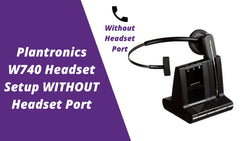 Plantronics Savi W740 Wireless Headset Setup WITHOUT Headset Port | Headset Advisor