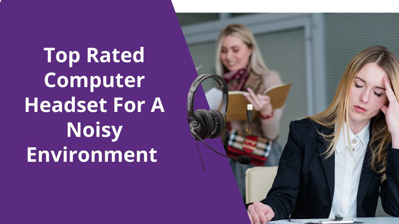 Top Rated Computer Headset For A Noisy Environment | Headset Advisor