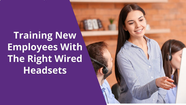 Training New Employees With The Right Wired Headsets | Headset Advisor
