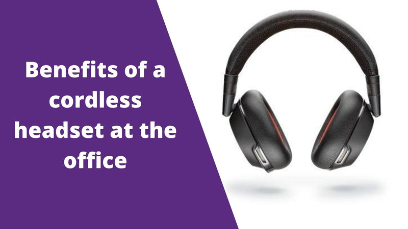 What Are the Benefits of Using a Cordless Headset at the Office | Headset Advisor