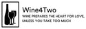Wine for Two : Wine prepares our hearts for love, unless you take too much