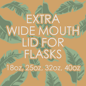 Extra Wide Mouth Lid for Flasks - Banana Leaf Tumblers Custom Tumblers Flasks