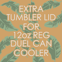 Extra Tumbler Lid for 12oz REG Duel Can Cooler - Banana Leaf Tumblers
