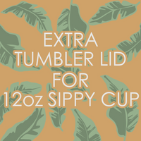 Extra Tumbler Lid for 12oz Sippy Cup - Banana Leaf Tumblers
