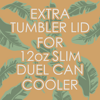 Extra Tumbler Lid for 12oz SLIM Duel Can Cooler - Banana Leaf Tumblers