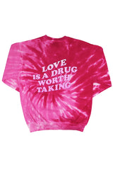 Love Is A Drug Pink Tie Dye Crewneck