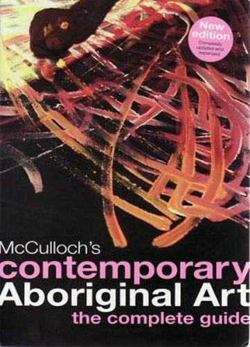 McCulloch's Contemporary Aboriginal Art Complete Guide
