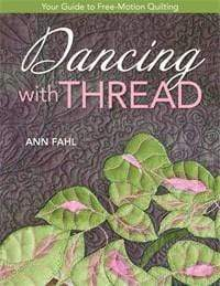 Dancing with Thread: Your Guide to Free-Motion Quilting by Ann Fahl