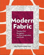 Modern Fabric: Twenty-Five Designers on Their Inspiration and Craft