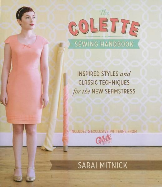 The Colette Sewing Handbook: Inspired Styles and Classic Techniques for the New Seamstress by by Sarai Mitnick