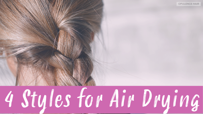 4 AIR DRYING STYLES FOR EXTENSIONS