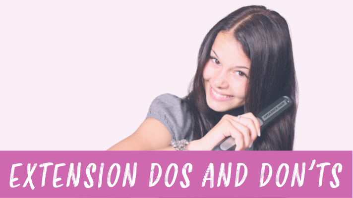 DOS & DON'TS WITH HAIR EXTENSIONS