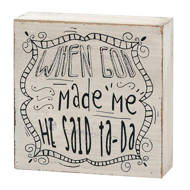 When God Made Me He Said Ta-Da Tabletop Plaque