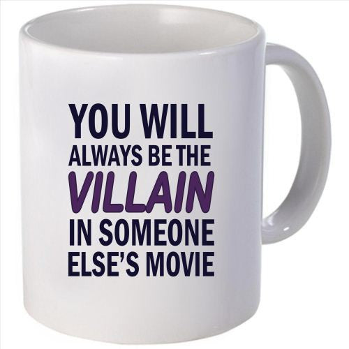 you will always be the villain in someone else's movie