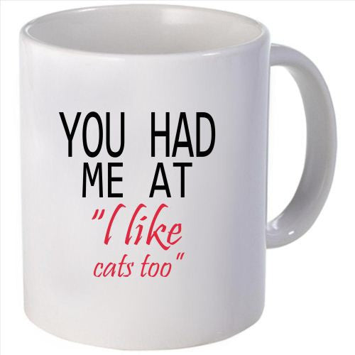 "you had me at ""I like cats too"" mug"