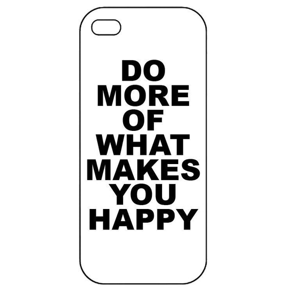 Do More of what makes you happy Iphone 5