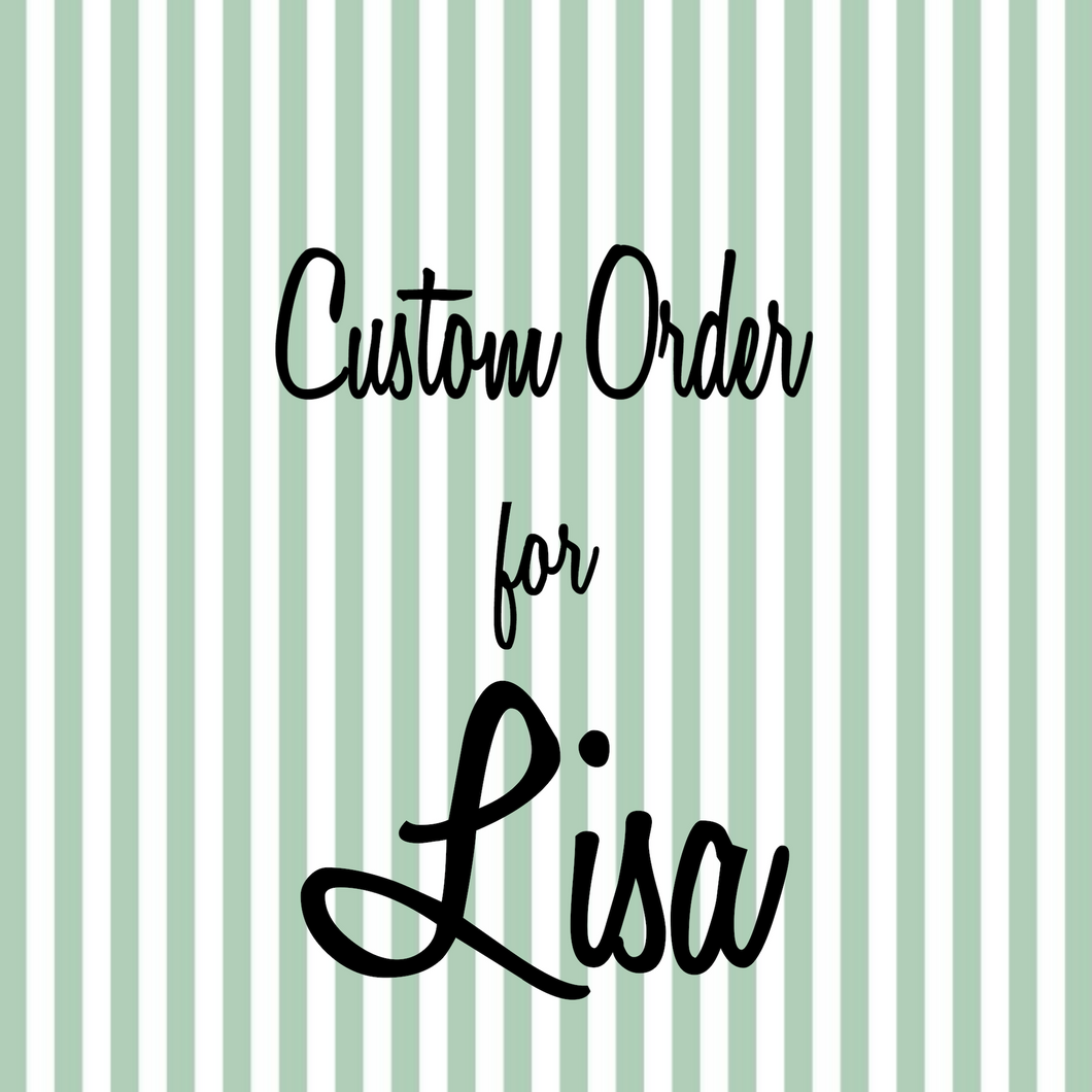 Custom order for Lisa
