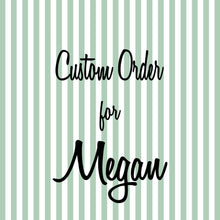 Load image into Gallery viewer, Custom Order for Megan