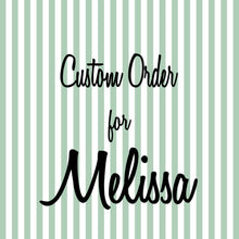 Load image into Gallery viewer, Custom order for Melissa