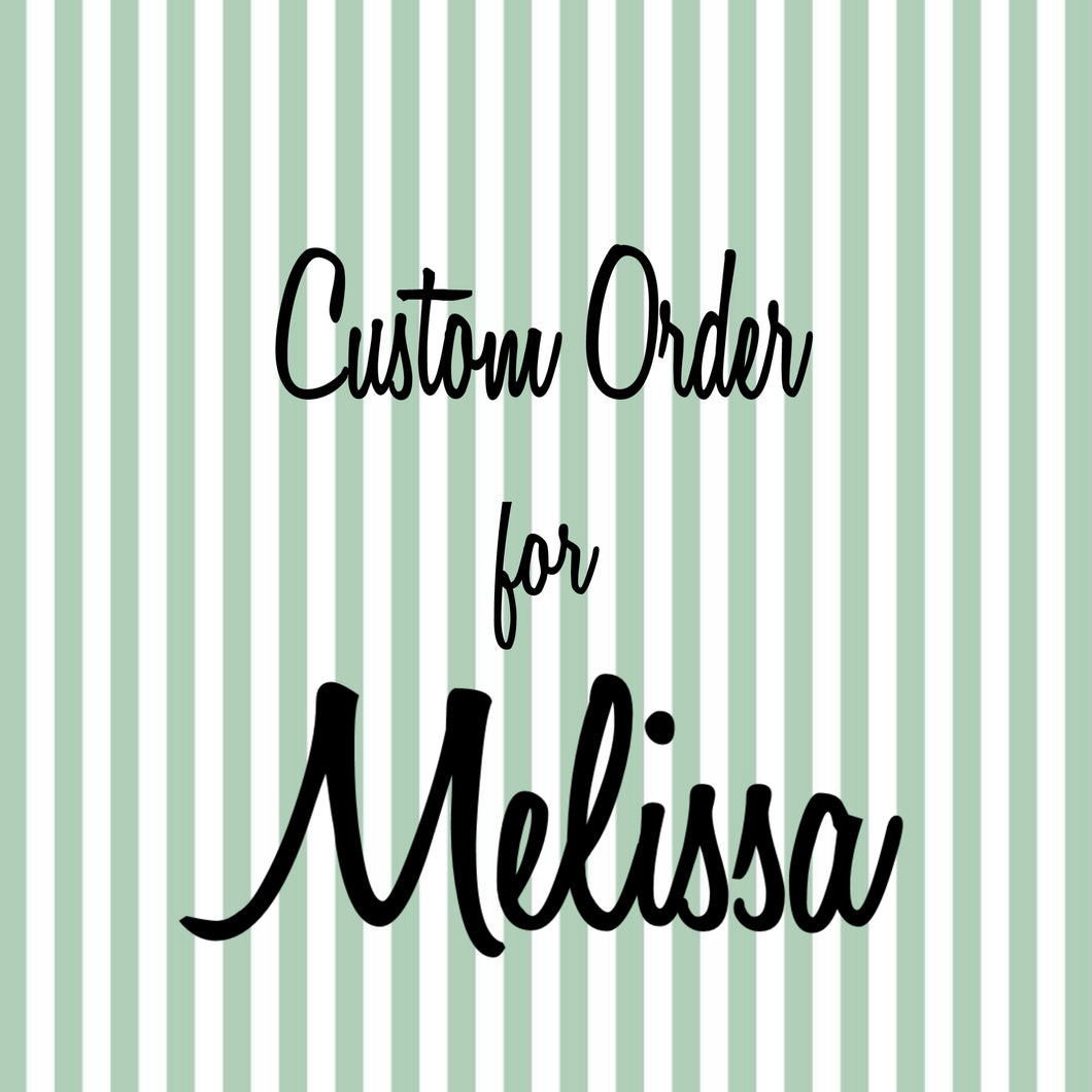Custom order for Melissa