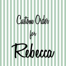 Load image into Gallery viewer, Custom Order for Rebecca