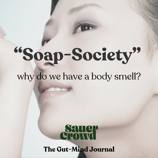 "Our ""Soap-Society"" & Why do we have a body smell?"